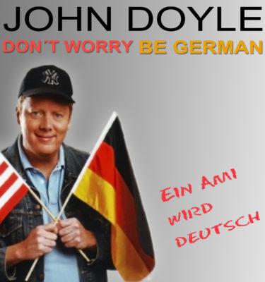 Don't worry – be German. Ein Ami wird deutsch. Hörbuch von John Doyle.